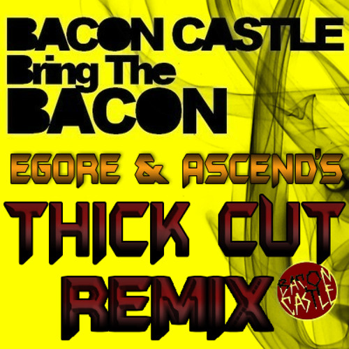 Bacon Castle - Bring the Bacon (PhotoniX' THICK Cut Remix)[FREE DL]