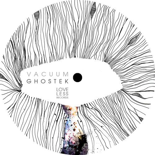 Ghostek - Vacuum EP [Loveless Records]