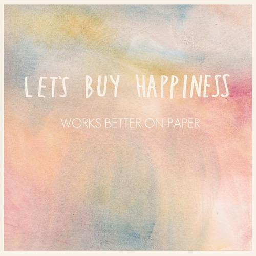 Let's Buy Happiness - WorksBetterOnPaper