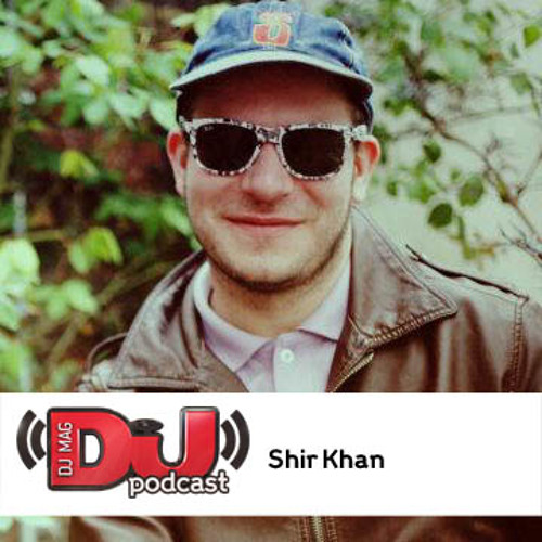DJ Weekly Podcast: Shir Khan