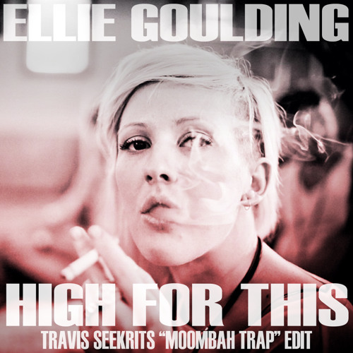 Ellie Goulding - High For This (Travis Seekrits Trap Edit)