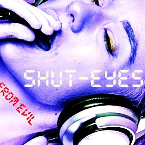 Shut-Eyes From Evil  (Drillä) OUT SOON