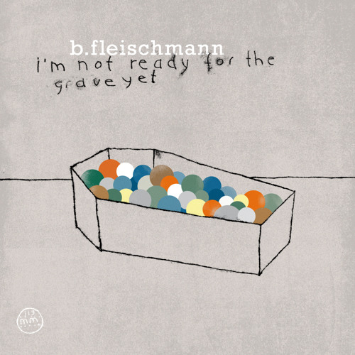 B.Fleischmann: I'm not ready for the grave yet - radio edit