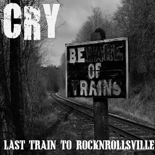 CRY - LAST TRAIN TO ROCKNROLLSVILLE (free download)