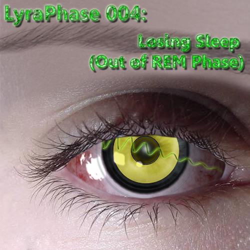 DJ Phasik - LyraPhase 004 - Losing Sleep (Out of REM Phase)
