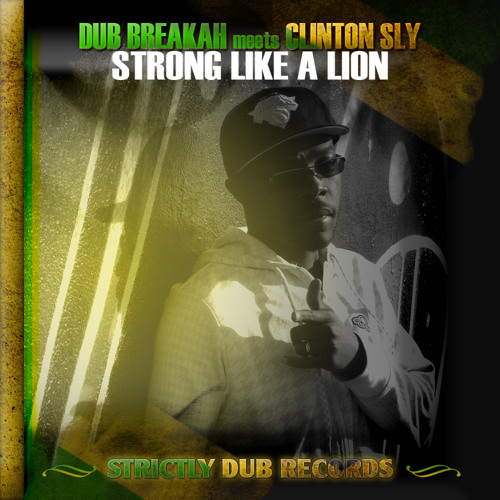 Dub Breakah meets Clinton Sly - Strong Like a Lion (OUT NOW!)