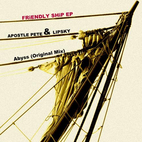 Apostle Pete & Lipsky - Abyss (Original Mix) **DOWNLOAD**