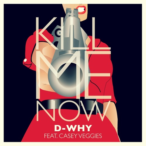 D-WHY feat. Casey Veggies -  Kill Me Now  (Prod. me & the homie)