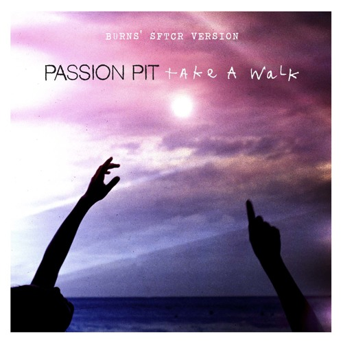 Passion Pit - Take A Walk (BURNS' SFTCR VERSION)