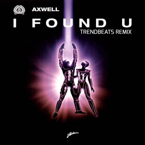 Axwell - I Found U (TrendBeats Remix) www.twitter.com/TrendBeatsDjs