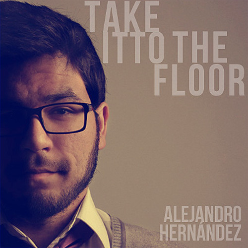 Take It To The Floor - Alejandro Hernández