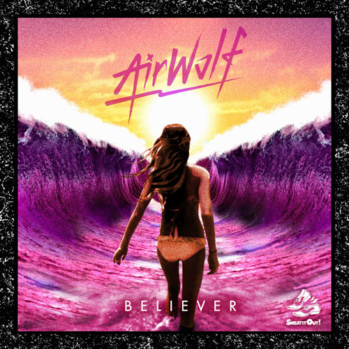 Airwolf - Believer ft. Alex Rose [Sweat It Out]