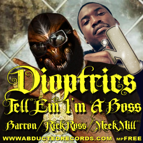 Dioptrics-Tell Em I'm A Boss[Barron/R.R./M.M. Mashup] mpFREE