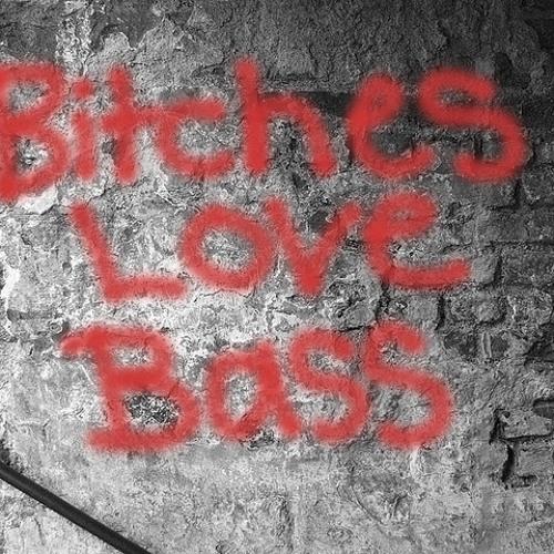 Bitches Love Bass [U/M] - **Unsigned