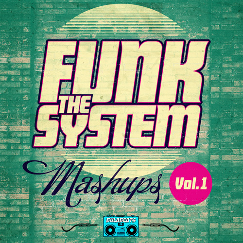 BB0043_FUNK THE SYSTEM_  MASHUPS VOL 1 _  PREVIEW  _ BULABEATS RECORDS_ OUT JULY 9TH
