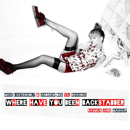 Mick Kastenholt & Andrew Dee vs. Rihanna - Where Have You Been Backstabber (Rasmus Uhre Mashup)