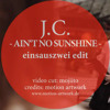 J.C - Ain't No Sunshine(einsauszwei edit)