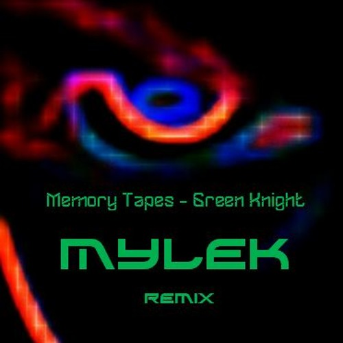 Memory Tapes - Green Knight (MYLEK Remix)