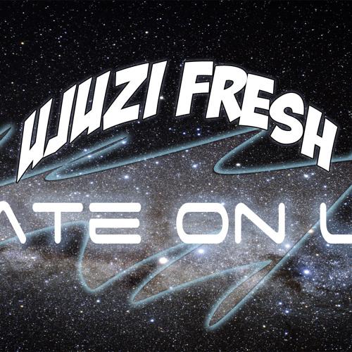 Ujuzi Fresh - Hate On Us