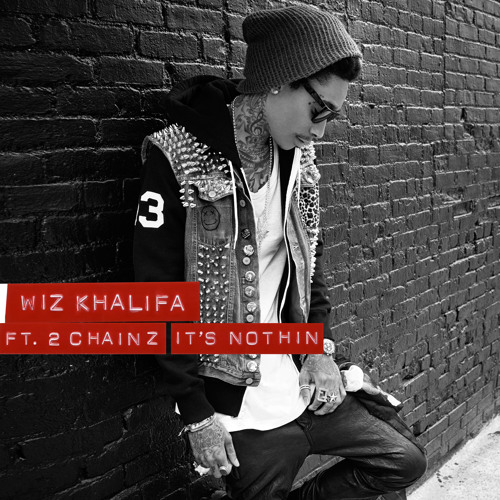 Wiz Khalifa - It's Nothin Ft. 2 Chainz [Explicit]