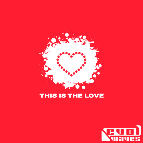 Evol Waves - This Is The Love [FREE DOWNLOAD]