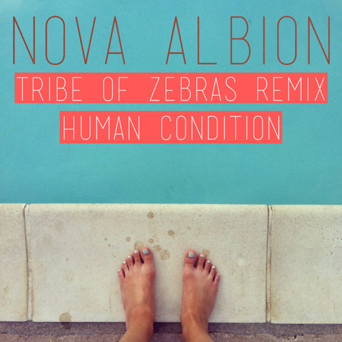 NOVA ALBION - Human Condition (Tribe of Zebras Remix)