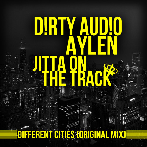 Aylen & D!RTY AUD!O feat. Jitta On The Track - Different Cities (Original Mix)
