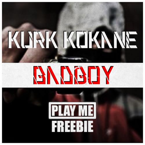 KURK KOKANE-  BADBOY (PLAY ME FREEBIE)