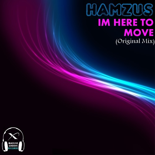 Hamzus - Im Here To Move (Original Mix) Out  With Massive Groove Rec (USA)  23/07/2012