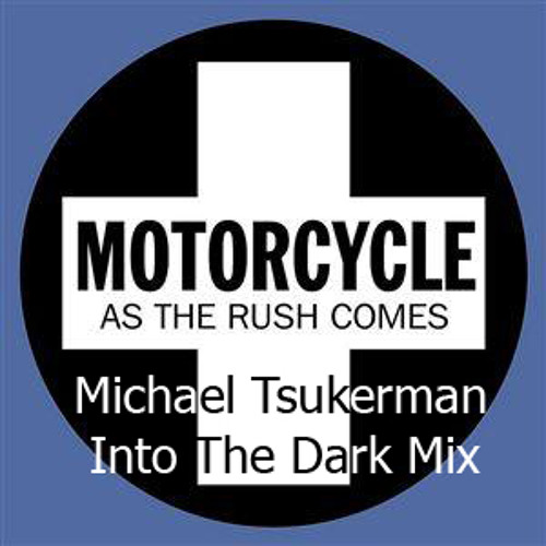 Motorcycle - As the rush comes (Michael Tsukerman Into The Dark Mix) *FREE DOWNLOAD*