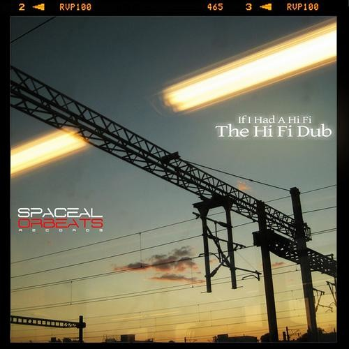 if i had a hi fi - The Hi Fi Dub EP (Preview) Out Now on Spaceal Orbeats Records