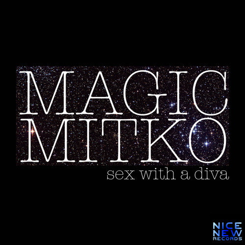 Magic Mitko - Sex With A Diva  - RELEASED, OUT NOW