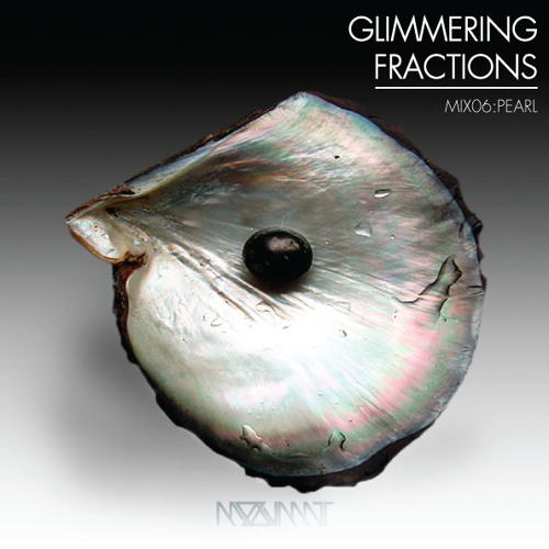 GLIMMERING FRACTIONS | MIX 06:PEARL