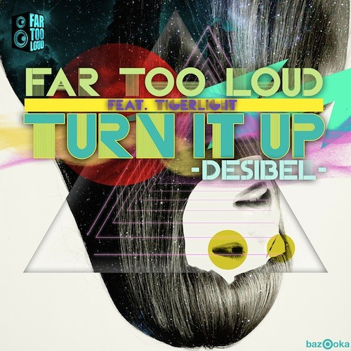 "Far Too Loud ft Tigerlight ""Turn It Up (Desibel)"" - NAPT remix (out now)"