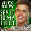 Say It to My Face (Alex Riley) (Wub Machine Remix)