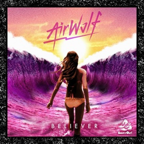 Airwolf - Believer ft. Alex Rose (What So Not Remix) [Sweat it Out!]