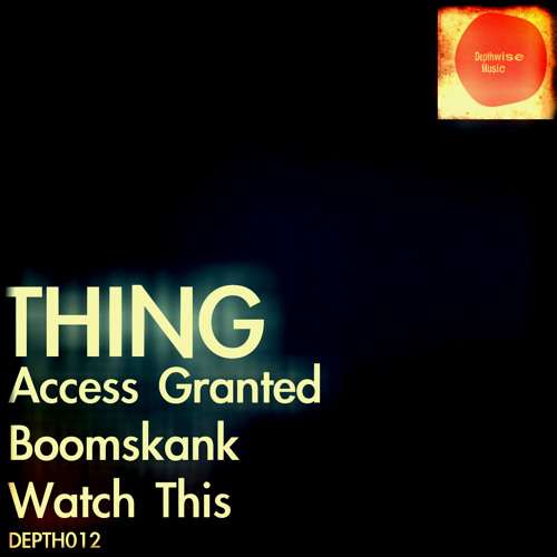 Thing - Access Granted (Depthwise Music 012) OUT NOW ! ! !