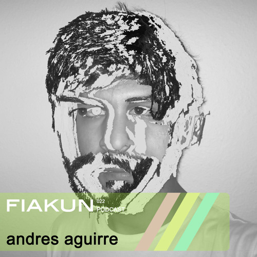 Fiakun Podcast 022 - Andres Aguirre