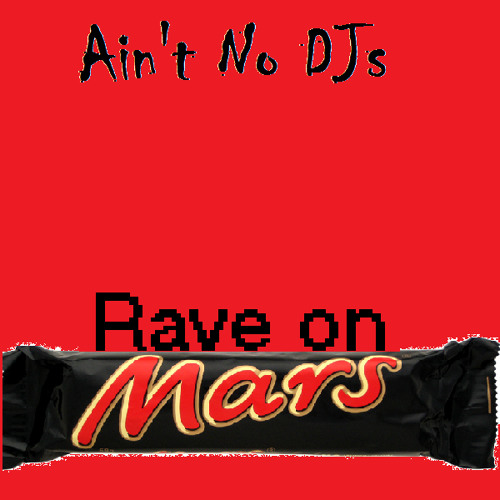 Ain't No DJs - Rave on Mars (FREE DOWNLOAD)