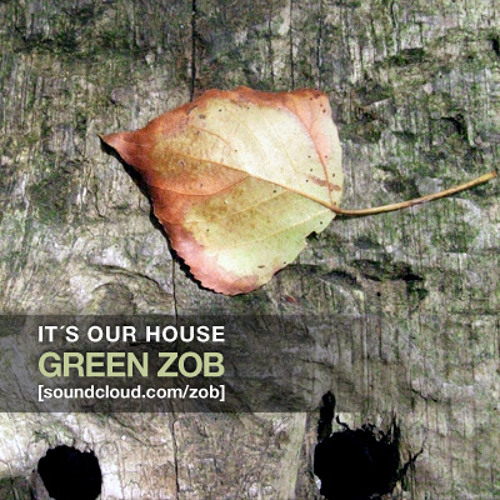 """GREEN ZOB - """"It´s Our House"""""""