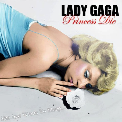 Lady Gaga - Princess Die (diferentte version)