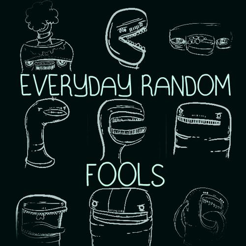 Everyday Random Fools
