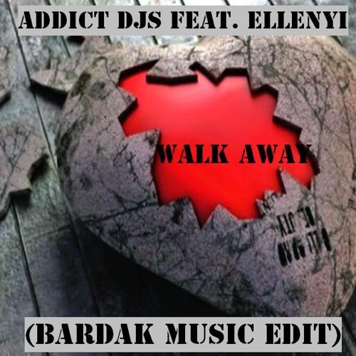 Addict DJs feat. Ellenyi - Walk Away (BardakMusic Edit)