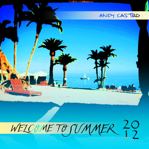 Andy Castro - Welcome To Summer 2012 @ DI.FM (30-06-2012)