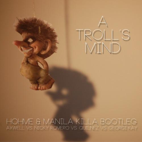 HOHME & Manila Killa - A Troll's Mind (Axwell x Nicky Romero x Quilnez x Georgi Kay)