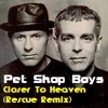 PET SHOP BOYS -- Closer To Heaven (Rescue Remix)