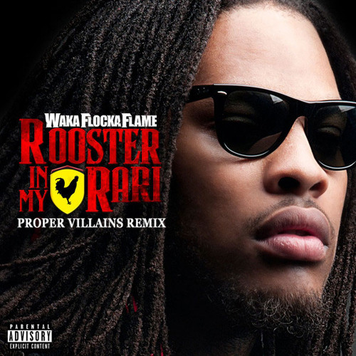 Wacka Flocka Flame - Rooster in my Rari (Proper Villains Remix)