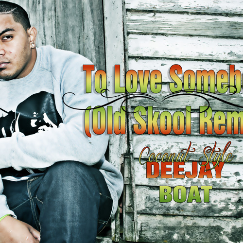 To Love Somebody (OLDSKOOL REMIX ) DJ BOAT DEMO