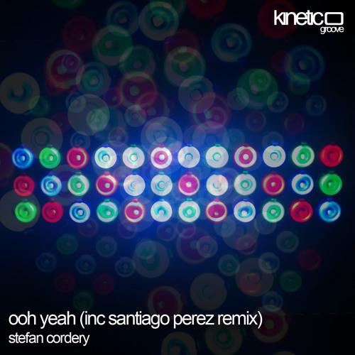 Stefan Cordery - Ooh Yeah (Santiago Perez Remix) - Kinetic Groove