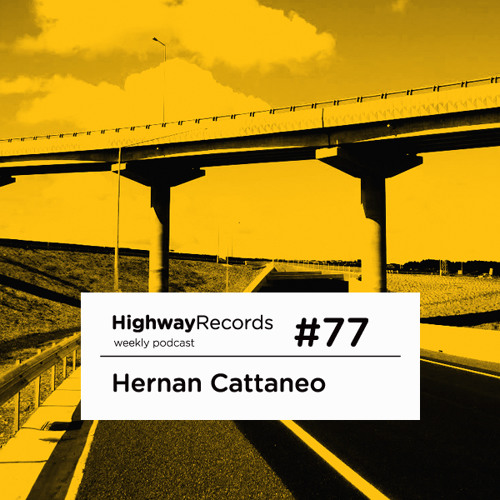 Highway Podcast #77 — Hernan Cattaneo